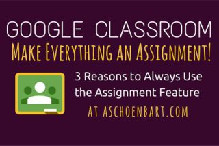 Google Classroom: Make Everything an Assignment!