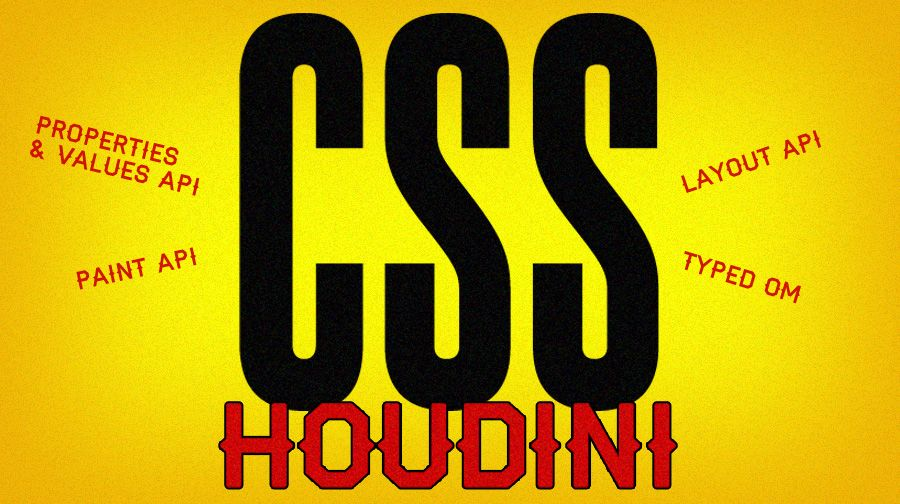 CSS Houdini: All you need to know about the hottest APIs