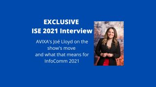 ISE moves to 2021 - what does that mean for InfoComm 2021?