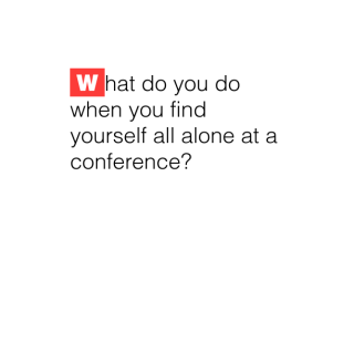 10 Tips for Going to A Conference All By Yourself