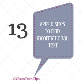 Class Tech Tips: 13 Apps & Sites to Find Informational Text