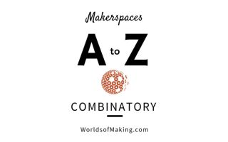 Makerspaces A to Z: Combinatory