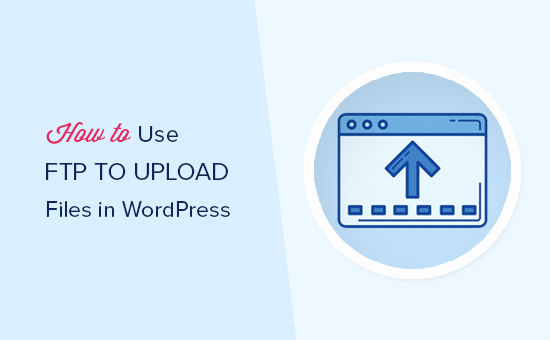 WordPress tutorials: How to use FTP to upload files to WordPress for Beginners
