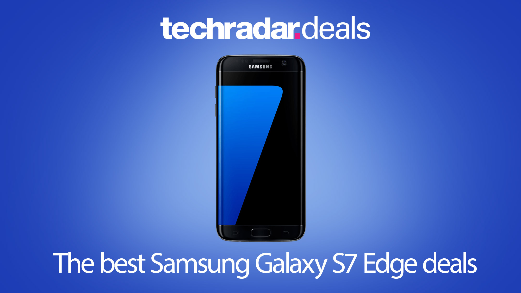 The best Samsung Galaxy S7 Edge deals in August 2019 | TechRadar