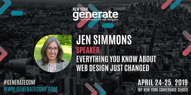 An image promoting Jen Simmons' closing keynote 'Everything You Know About Web Design Just Changed' at Generate New York April 24 - 25