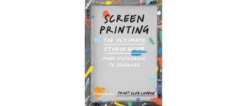 Screenprinting: The Ultimate Studio Guide book cover