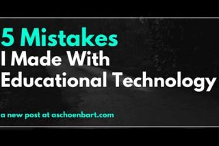 5 Mistakes I Made With Educational Technology