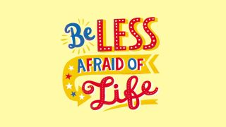'Be less afraid of life' typographic title