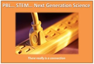 STEM…PBL… Next Gen Science … A Natural, Essential and Practical Connection