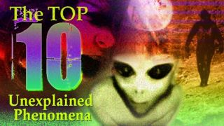 Top Ten Unexplained Phenomena