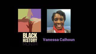 Vanessa Calhoun, Black History Month 2021