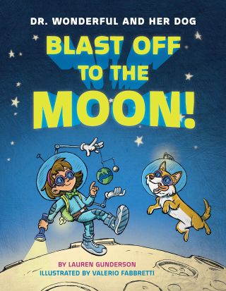 """Dr. Wonderful and Her Dog Blast Off to the Moon!"" by Lauren Gunderson, Illustrated by Valerio Fabbretti (Two Lions, 2017)"