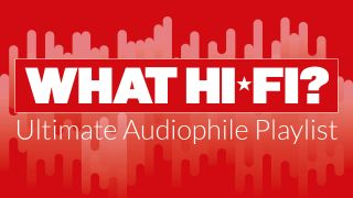 Have your favourite track added to What Hi-Fi?'s ultimate audiophile playlist