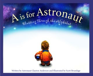 """A is for Astronaut"" (Sleeping Bear Press, 2018), by Clayton Anderson"