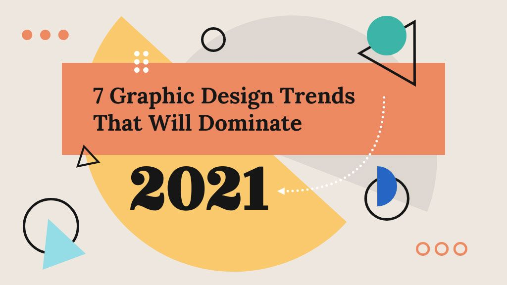 7 top graphic design trends for 2021 revealed